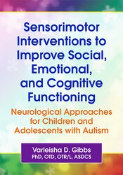 Sensorimotor Interventions to Improve Social, Emotional, and Cognitive Functioning: Neurological Approaches for Children and Adolescents with Autism 1