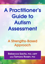 A Practitioner's Guide to Autism Assessment: A Strengths-Based Approach 1