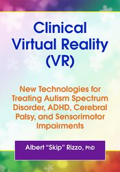 Clinical Virtual Reality (VR): New Technologies for Treating Autism Spectrum Disorder, ADHD, Cerebral Palsy, and Sensorimotor Impairments 1