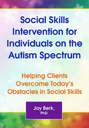 Social Skills Intervention for Individuals on the Autism Spectrum: Helping Clients Overcome Today's Obstacles in Social Skills 1