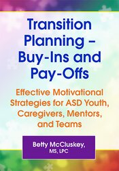 Transition Planning – Buy-Ins and Pay-Offs: Effective Motivational Strategies for ASD Youth, Caregivers, Mentors, and Teams 1