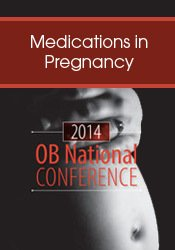 Image of2014 OB National Conference Session 2: Medications in Pregnancy