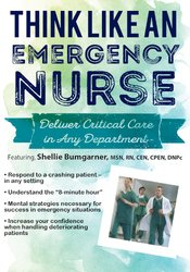 Image of Think Like an Emergency Nurse: Deliver Critical Care in Any Department