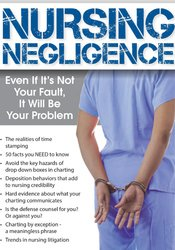Image of Nursing Negligence: Even If It's Not Your Fault, It Will Be Your Probl