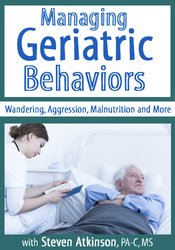 Image of Managing Geriatric Behaviors: Wandering, Aggression, Malnutrition and