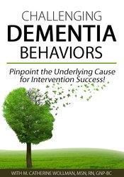 Image of Challenging Dementia Behaviors: Pinpoint the Underlying Cause for Inte
