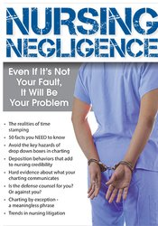Nursing Negligence: Even If It's Not Your Fault, It Will Be Your Probl
