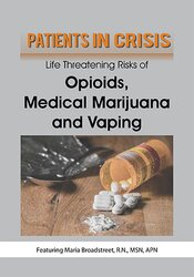 Patients in Crisis: Life Threatening Risks of Opioids, Medical Marijuana, Vaping