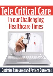 Tele Critical Care (TCC) in our Challenging Healthcare Times: Optimize Resources and Patient Outcome