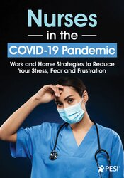 Nurses in the COVID-19 Pandemic: Work and Home Strategies to Reduce Your Stress, Fear and Frustration
