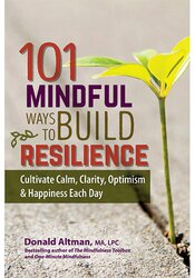 Image of 101 Mindful Ways to Build Resilience: Cultivate Calm, Clarity, Optimis