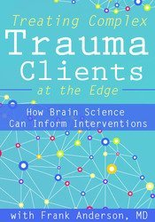 Image ofTreating Complex Trauma Clients at the Edge: How Brain Science Can Inf