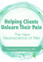 Image ofHelping Clients Unlearn Their Pain: The New Neuroscience of Pain