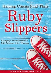 Image of Helping Clients Find Their Ruby Slippers: Bringing Transformative Life