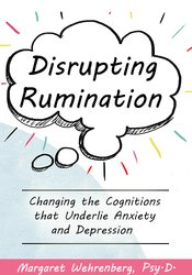 Image ofDisrupting Rumination: Changing the Cognitions that Underlie Anxiety a