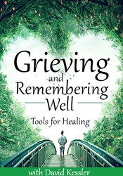 Image ofGrieving and Remembering Well: Tools for Healing