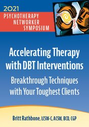 Accelerating Therapy with DBT Interventions: Breakthrough Techniques with Your Toughest Clients 1