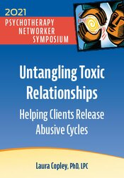 Untangling Toxic Relationships: Helping Clients Release Abusive Cycles 1