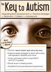 The Key to Autism: Integrating Brain Development with Practical Strategies for Treatment of Children and Adolescents 1