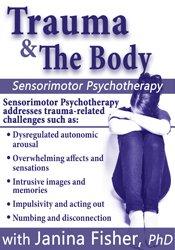 Trauma & the Body: Sensorimotor Psychotherapy with Janina Fisher, Ph.D. 1