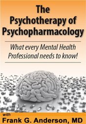 The Psychotherapy of Psychopharmacology: What every Mental Health Professional needs to know! 1