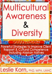 Multicultural Awareness & Diversity: Powerful Strategies to Improve Client Rapport & Cultural Competence Including Alaskan Natives 1