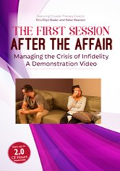 The First Session after the Affair: Managing the Crisis of Infidelity A Demonstration Video 1