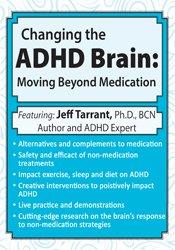 Changing the ADHD Brain: Moving Beyond Medication & Behavior Management 1