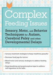 Complex Feeding Issues: Sensory, Motor, and Behavior Techniques for Autism, Cerebral Palsy and other Developmental Delays 1