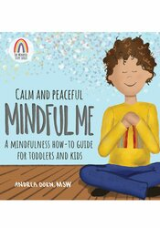 Calm and Peaceful Mindful Me: A Mindfulness How-To Guide for Toddlers and Kids 1