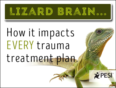 Lizard Brain: How it impacts EVERY trauma treatment plan