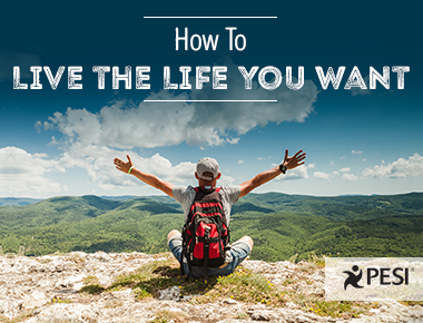 Tips for Living the Life You Want