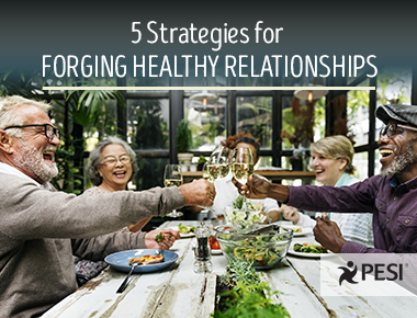5 Strategies for Forging Healthy Relationships with Others (and Yourself)