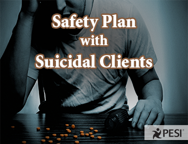 How to Develop a Safety Plan with Suicidal Clients