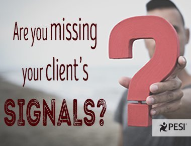 Are You Missing Your Client's Signals?