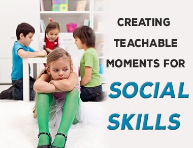 Creating Teachable Moments to Teach Social Skills