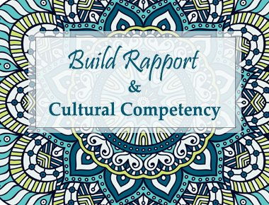 Build Rapport & Cultural Competency