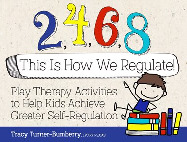 Play Therapy Activities to Help Kids Achieve Greater Self-Regulation