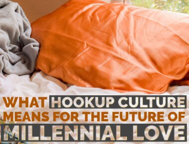 What Hookup Culture Means for the Future of Millennial Love