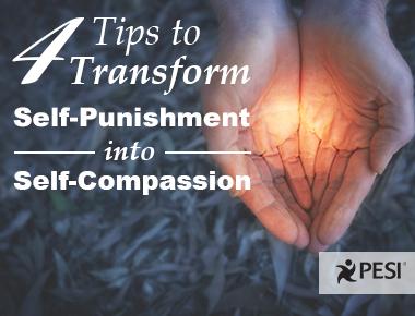 Unhelpful Punishment >> How To Transform Self Punishment Into Self Compassion