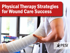 Wound Care Challenges: Physical Therapy Strategies to Support Healing