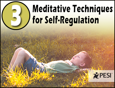 3 Meditative Techniques for Self-Regulation