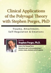 Clinical Applications of the Polyvagal Theory with Stephen Porges, PhD: Trauma, Attachment, Self-Regulation & Emotions 1