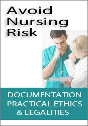 Image of Avoid Nursing Risk: Documentation, Practical Ethics & Legalities