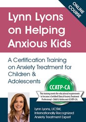 Lynn Lyons Certificate Course on Helping Anxious Kids