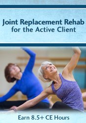 Joint Replacement Rehab for the Active Client