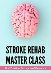 Image of Stroke Rehab Master Class: Best Practices for Improved Outcomes