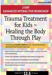 2-Day Advanced Interactive Workshop Trauma Treatment for Kids ~ Healing the Body Through Play