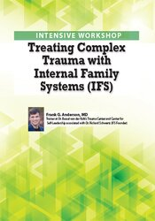Treating Complex Trauma with Internal Family Systems (IFS)