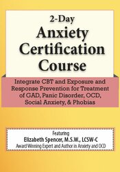 2-Day Certificate Course: CBT for Anxiety: Transformative Skills and Strategies for the Treatment of GAD, Panic Disorder, OCD and Social Anxiety